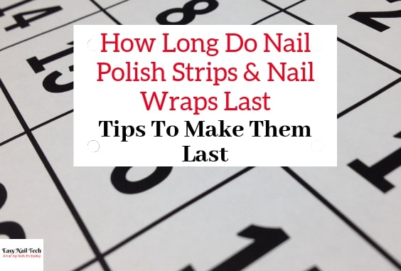 How Long Do Nail Polish Strips & Wraps Last & Tips To Make Them Last