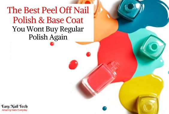 4 Best Peel Off Nail Polishes & Base Coat 2021