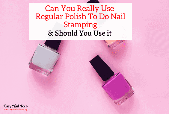 Can You Use Regular Polish For Nail Stamping – Pros & Cons