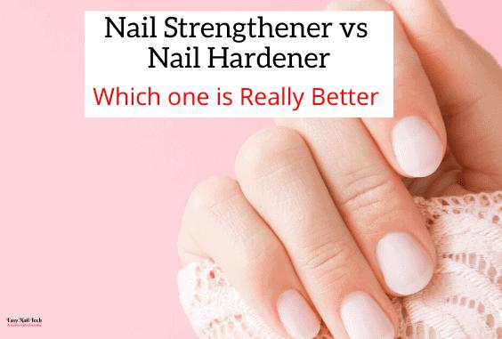 Nail Strengthener vs Nail Hardener