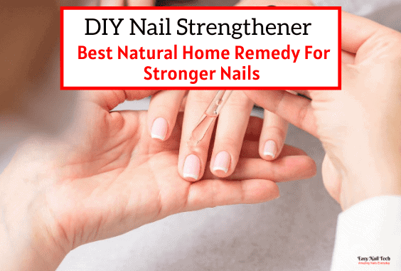 DIY Nail Strengthener – Natural Tips to Strengthen Nails