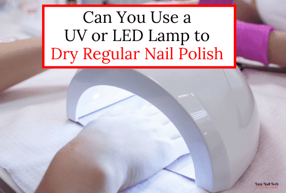 Can You Use a UV or LED Lamp to Dry Regular Nail Polish