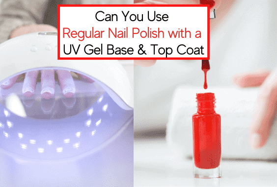 How to Use Regular Nail Polish with UV Gel Base & Top Coat