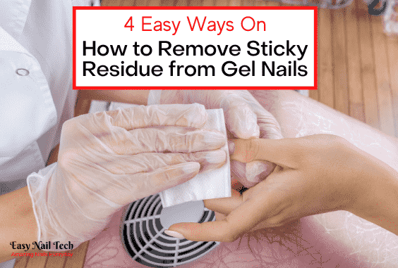 How to Remove Sticky Residue from Gel Nails
