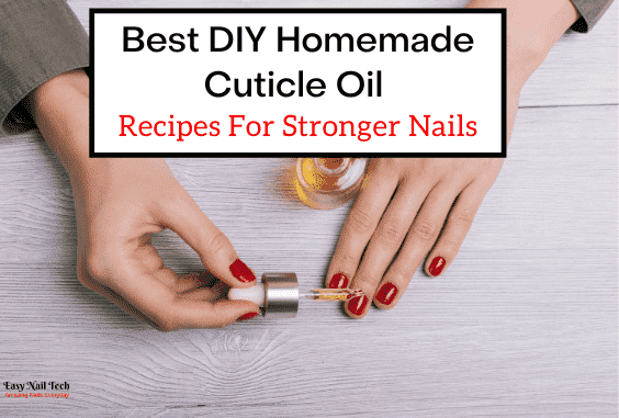 4 Best DIY Homemade Cuticle Oil Recipes For Stronger Nails