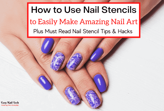 How to Use Nail Stencils to Easily Make Amazing Nail Art