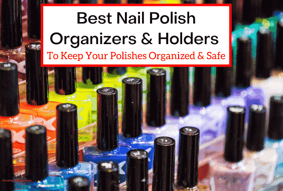 Best Nail Polish Organizers & Holders
