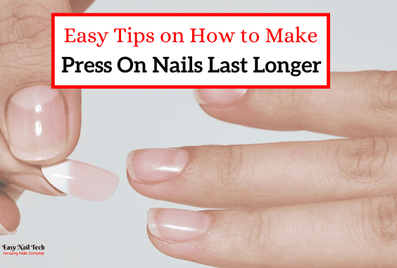 9 Easy Tips to Make Press on & Glue on Nails Last Longer