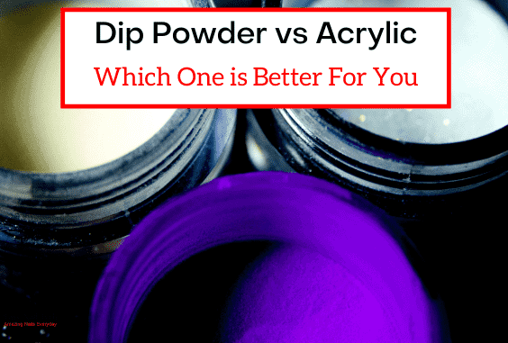 Dip Powder vs Acrylic Which One is Better For You