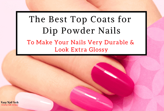 3 Best Top Coats for Dip Powder Nails Very Durable & Glossy