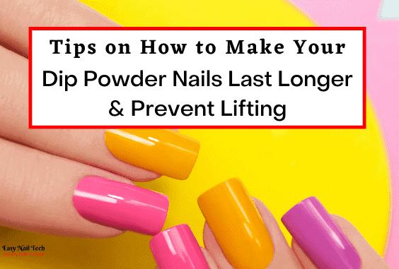 How Long Do Dip Nails Last & Tips to Make them Last Longer