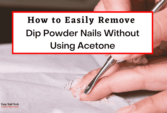 2 Ways How to Easily Remove Dip Powder Nails Without Acetone