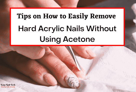 How to Easily Remove Acrylic Nails Without Acetone