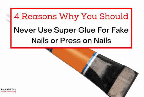 4 Reasons Why You Should Never Use Super Glue on Fake Nails