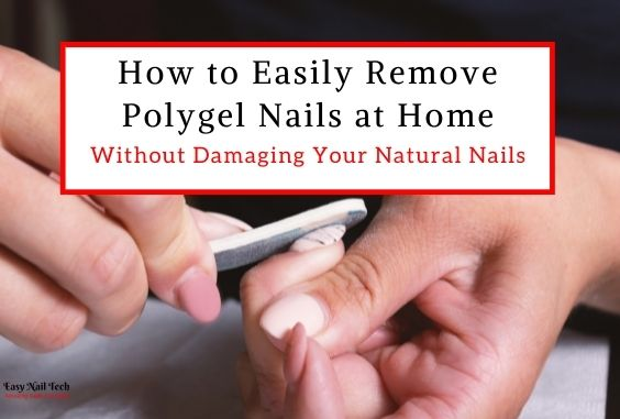 3 Quick & Easy Ways How to Remove Polygel Nails at Home
