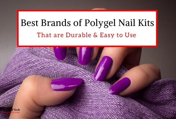 6 Best Brands of Polygel Nail Kits – That are Easy To Use