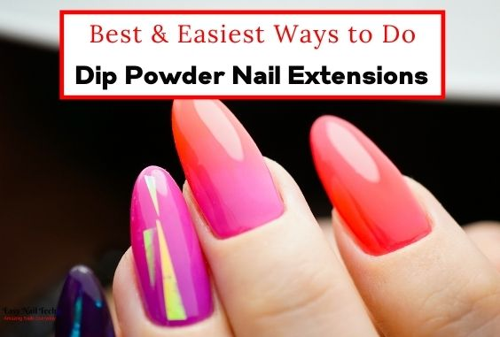 3 Best & Easiest Ways to Do Dip Powder Nail Extensions
