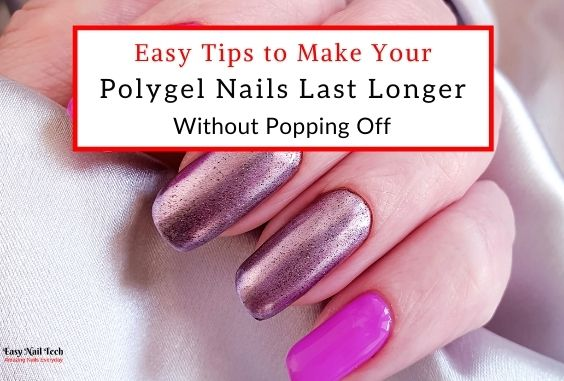 6 Tips to Make Polygel Nails Last Longer Without Popping Off