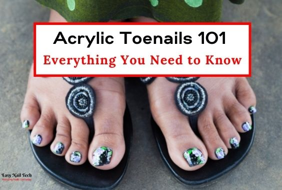 Acrylic Toenails 101 – Everything You Need to Know