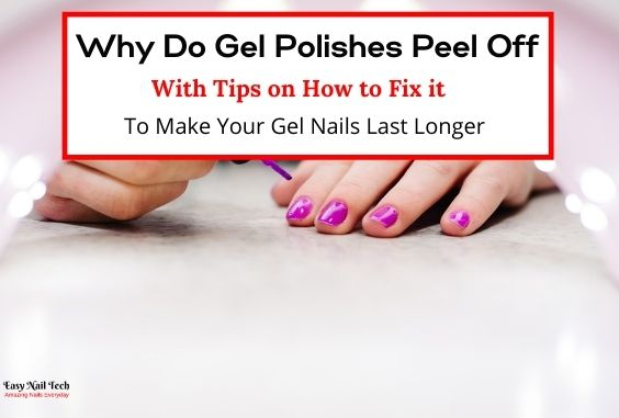 8 Reasons Why Gel Polish Peels Off & Tips How You Can Fix it